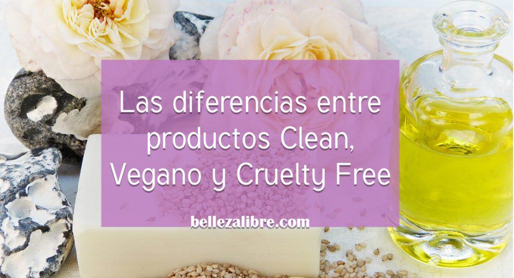 la diferencia entre productos con ingredientes clean, vegano y cruelty free