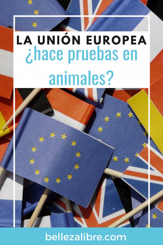 La Unión Europea, ¿hace pruebas en animales?